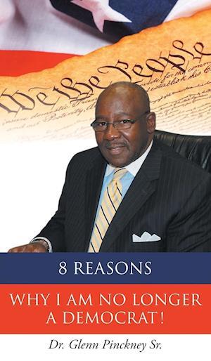 Bog, hardback 8 Reasons Why I am No Longer A Democrat! af Dr. Glenn Pinckney Sr