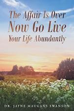The Affair Is Over Now Go Live Your Life Abundantly