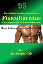 95 Recetas de Comidas y Batidos Para Fisiculturistas Para Mejorar El Crecimiento Muscular af Joe Correa