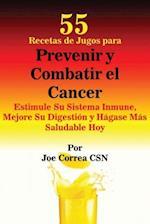 55 Recetas de Jugos Para Prevenir y Combatir El Cancer af Joe Correa