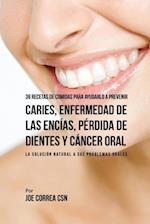 36 Recetas de Comidas Para Ayudarlo a Prevenir Caries, Enfermedad de Las Encias, Perdida de Dientes y Cancer Oral