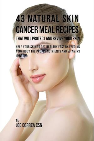 Bog, paperback 43 Natural Skin Cancer Meal Recipes That Will Protect and Revive Your Skin af Joe Correa