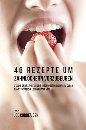 Bog, paperback 46 Rezepte Um Zahnlochern Vorzubeugen af Joe Correa