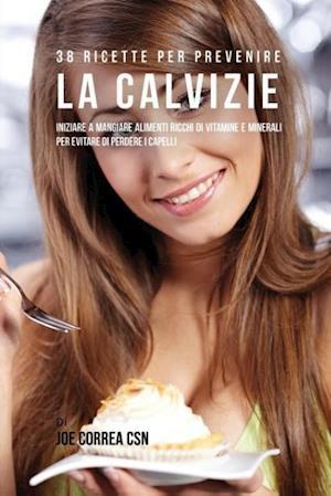 Bog, paperback 38 Ricette Per Prevenire La Calvizie af Joe Correa