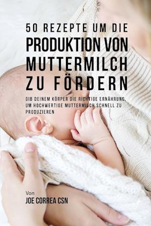 Bog, paperback 50 Rezepte Um Die Produktion Von Muttermilch Zu Fordern af Joe Correa