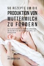 50 Rezepte Um Die Produktion Von Muttermilch Zu Fördern