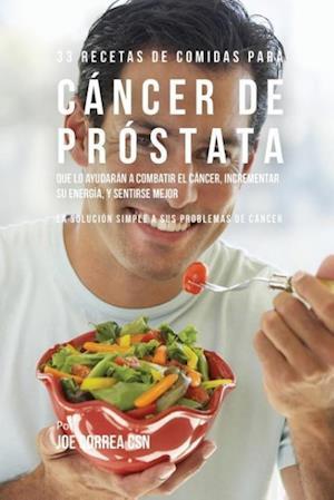 Bog, paperback 33 Recetas de Comidas Para Cancer de Prostata Que Lo Ayudaran a Combatir El Cancer, Incrementar Su Energia, y Sentirse Mejor af Joe Correa