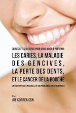 36 Recettes de Repas Pour Vous Aider a Prevenir Les Caries, La Maladie Des Gencives, La Perte Des Dents, Et Le Cancer de La Bouche