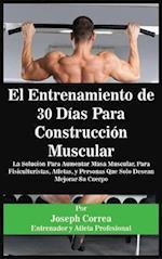 El Entrenamiento de 30 Dias Para Construccion Muscular
