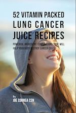 52 Vitamin Packed Lung Cancer Juice Recipes: Powerful Ingredient Combinations That Will Help Your Body Destroy Cancer Cells