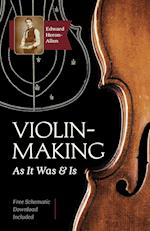 Violin-Making: As It Was and Is: Being a Historical, Theoretical, and Practical Treatise on the Science and Art of Violin-Making for the Use of Violin
