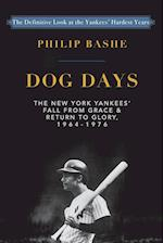 Dog Days:The New York Yankees' Fall from Grace and: Return to Glory,1964-1976 af Philip Bashe