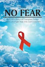 Why No Fear: Diary of a Stem Cell Transplant Patient A Story of a Fight that Only God Could Win