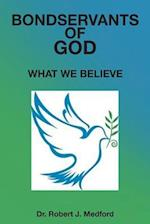 Bondservants of God: What We Believe