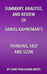 Summary, Analysis, and Review of Daniel Kahneman's Thinking, Fast and Slow af Start Publishing Notes