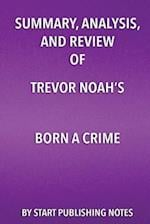 Summary, Analysis, and Review of Trevor Noah's Born a Crime af Start Publishing Notes