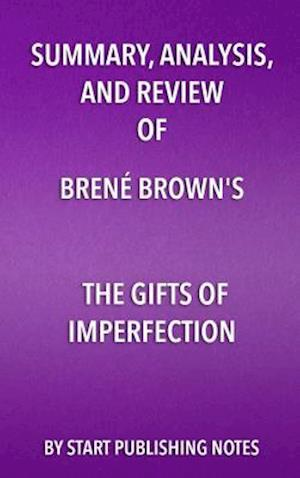 Summary, Analysis, and Review of Brene Brown's The Gifts of Imperfection af Start Publishing Notes