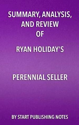 Summary, Analysis, and Review of Ryan Holiday's Perennial Seller af Start Publishing Notes