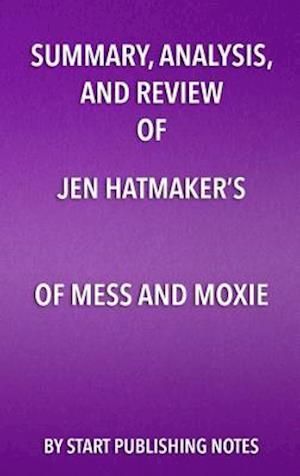 Summary, Analysis, and Review of Jen Hatmaker's Of Mess and Moxie af Start Publishing Notes
