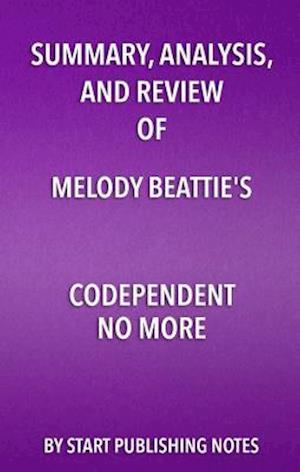 Summary, Analysis, and Review of Melody Beattie's Codependent No More af Start Publishing Notes