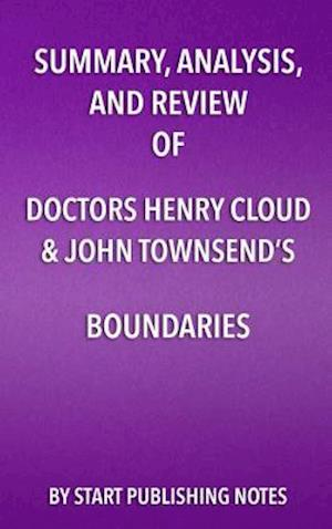 Summary, Analysis, and Review of Doctors Henry Cloud & John Townsend's Boundaries af Start Publishing Notes