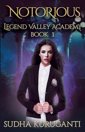 Notorious (Legend Valley Academy, Book 1): A Young Adult Multicultural Paranormal Academy Slow Burn Romance series
