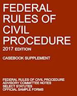 Federal Rules of Civil Procedure; 2017 Edition (Casebook Supplement): With Advisory Committee Notes, Select Statutes, and Official Forms