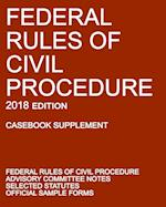 Federal Rules of Civil Procedure; 2018 Edition (Casebook Supplement): With Advisory Committee Notes, Selected Statutes, and Official Forms