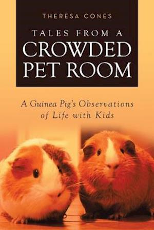 Bog, hæftet Tales from a Crowded Pet Room: A Guinea Pig's Observations of Life with Kids af Theresa Cones