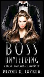Boss Unyielding: A Secret Baby Office Romance