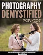 Photography Demystified - For Kids! (Photography Demystified, nr. 4)