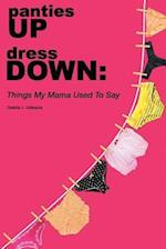 panties UP dress DOWN: Things My Mama Used To Say