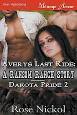 Avery's Last Ride: A Ransom Ranch Story [Dakota Pride 2] (Siren Publishing Menage Amour)
