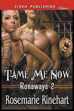 Tame Me Now [Runaways 2] (Siren Publishing Classic)