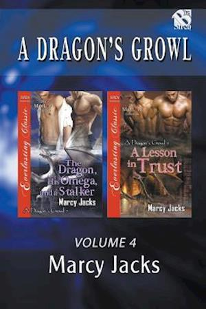 A Dragon's Growl, Volume 4 [The Dragon, His Omega, and a Stalker : A Lesson in Trust](Siren Publishing Everlasting Classic ManLove)