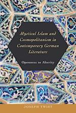 Mystical Islam and Cosmopolitanism in Contemporary German Literature (STUDIES IN GERMAN LITERATURE, LINGUISTICS, AND CULTURE, nr. 185)