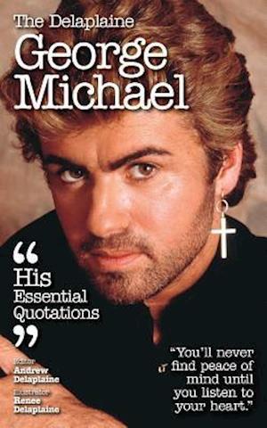 The Delaplaine George Michael - His Essential Quotations