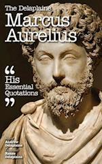 The Delaplaine MARCUS AURELIUS - His Essential Quotations