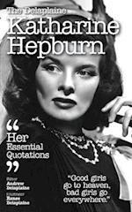 The Delaplaine KATHARINE HEPBURN - Her Essential Quotations