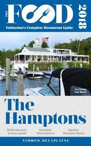 THE HAMPTONS - 2018 - The Food Enthusiast's Complete Restaurant Guide af Andrew Delaplaine