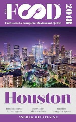 HOUSTON - 2018 - The Food Enthusiast's Complete Restaurant Guide af Andrew Delaplaine