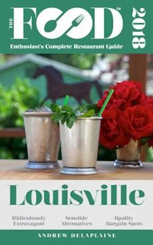 LOUISVILLE - 2018 - The Food Enthusiast's Complete Restaurant Guide af Andrew Delaplaine