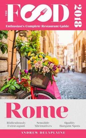 ROME - 2018 - The Food Enthusiast's Complete Restaurant Guide af Andrew Delaplaine