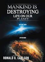 Mankind Is Destroying Life on Our Planet
