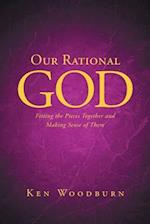 Our Rational God: Fitting the Pieces Together and Making Sense of Them