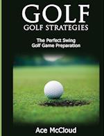 Golf: Golf Strategies: The Perfect Swing: Golf Game Preparation