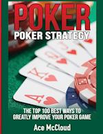 Poker Strategy: The Top 100 Best Ways To Greatly Improve Your Poker Game