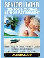 Senior Living: Senior Housing: Senior Retirement: The Best Places For Seniors To Retire To Cheaply, How To Find The Right Housing And Strategies For L