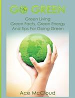 Go Green: Green Living: Green Facts, Green Energy And Tips For Going Green