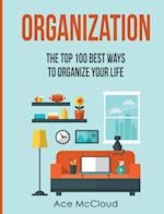 Organization: The Top 100 Best Ways To Organize Your Life